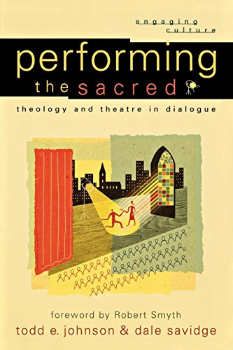 Performing the Sacred: Theology and Theatre in Dialogue (Engaging Culture)