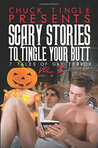 Scary Stories To Tingle Your Butt: 7 Tales Of Gay Terror Vol. 3 por Chuck Tingle