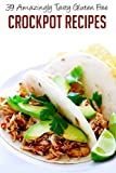 Crockpot Recipes: 39 Amazingly Tasty Gluten Free Crockpot Recipes That Go Beyond The Traditional Stews-Enjoy The Unexpected Simplicity Of Setting And Forgetting ... Free Slow Cooker, Gluten Free Recipes)