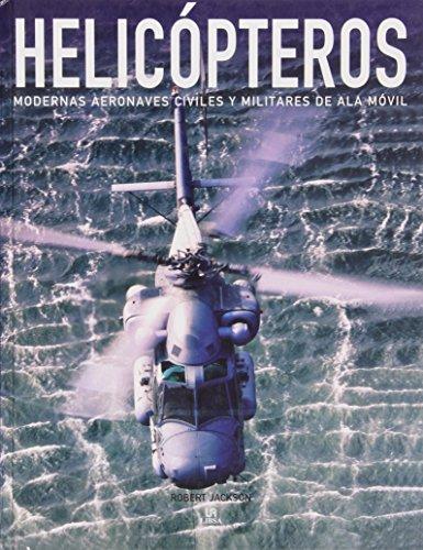 Helicópteros: Modernas Aeronaves Civiles y Militares de Ala Móvil (Máquinas de Guerra) por Robert Jackson