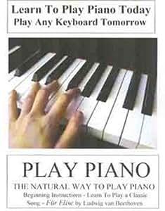 PIANO: Learn To Play Piano Today - The Natural Way to Play Piano - Play Any Keyboard Tomorrow