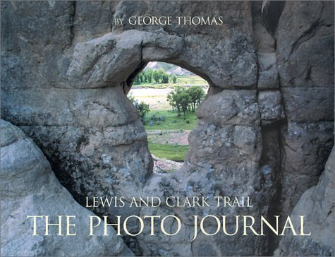 Lewis and Clark Trail The Photo Journal: Up the Missouri, Down the Columbia and Back by George Thomas (2000-11-02)