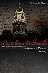 Love You to Death, Season 3: The Unofficial Companion to the Vampire Diaries