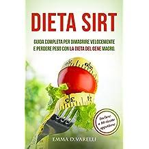 DIETA SIRT: Guida completa per dimagrire velocemente e perdere peso con la dieta del gene magro.INCLUSE 80 RICETTE E PIANO SETTIMANALE (Italian Edition)