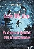 Geister, UFOs, Aliens: Wie wirklich ist die Wirklichkeit? Leben wir in einer Simulation? - Peter Hoeft