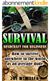 Survival: Bushcraft for Beginners: How To Survive Anywhere In The World As An Average Dude (Bushcraft, Survival, Prepping, Prepper, wilderness, camping, Survival Guide Book 1) (English Edition)