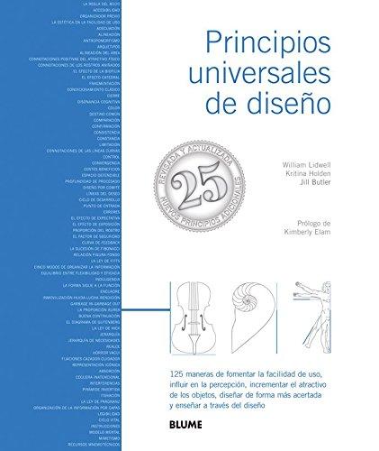 Principios universales de dise¿o: 125 maneras de fomentar la facilidad de uso, influir en la percepción, incrementar el atractivo de los objetos, ... más acertada y enseñar a través del diseño por William Lidwell