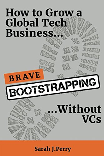 Brave Bootstrapping: How to Grow a Global Tech. Business Without VCs