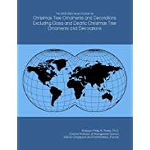 The 2018-2023 World Outlook for Christmas Tree Ornaments and Decorations Excluding Glass and Electric Christmas Tree Ornaments and Decorations