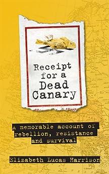 Receipt For A Dead Canary by [Harrison, Elizabeth Lucas]