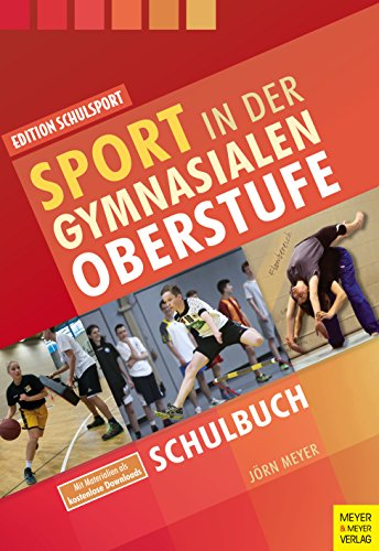 Sport in der gymnasialen Oberstufe: Schulbuch (Edition Schulsport 33)
