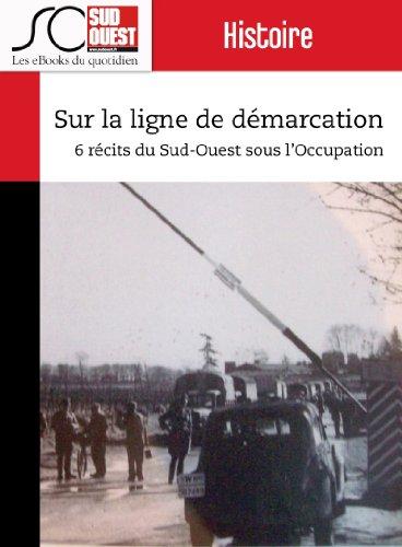 Sur la ligne de dmarcation: 6 rcits du Sud-Ouest sous l'Occupation