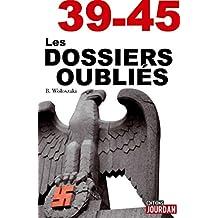 39-45 Les dossiers oubliés: La face cachée de la Seconde Guerre Mondiale (JOURDAN (EDITIO) (French Edition)