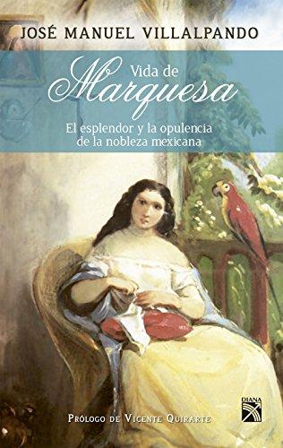 Vida de marquesa: El esplandor y la opulencia de la nobleza mexicana por José Manuel Villalpando