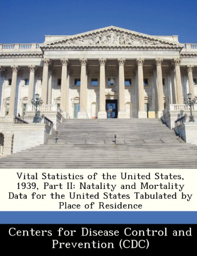 Vital Statistics of the United States, 1939, Part II: Natality and Mortality Data for the United States Tabulated by Place of Residence