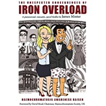 The Unexpected Consequences Of Iron Overload: A Paranormal, Romantic, Spoof Thriller