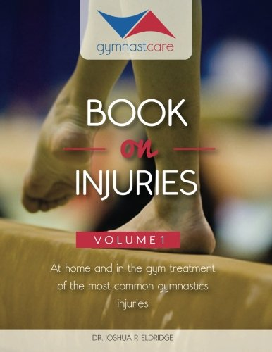 The Gymnast Care Book on Injuries: At home and in the gym treatment of the most common gymnastics injuries