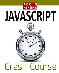 Robin Nixon's JavaScript Crash Course: Learn JavaScript in 14 Easy Lessons by Robin Nixon (2012-03-22)
