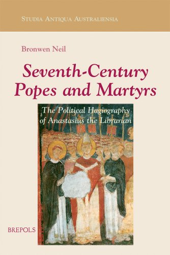 Seventh-century Popes and Martyrs: The Political Hagiography of Anastasius Bibliothecarius