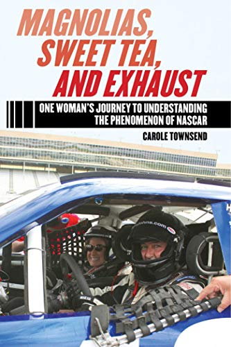 Magnolias, Sweet Tea, and Exhaust: One Woman?s Journey to Understanding the Phenomenon of NASCAR