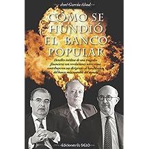 Cómo se hundió el Banco Popular: Detalles inéditos de una tragedia financiera con revelaciones sobre cómo contribuyeron sus dirigentes al hundimiento del banco más rentable del mundo