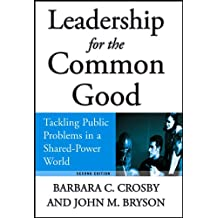 Leadership for the Common Good: Tackling Public Problems in a Shared-Power World