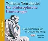 Die philosophische Hintertreppe (CD) Vol. 1-3: 31 große Philosophen in Denken und Alltag - Wilhelm Weischedel