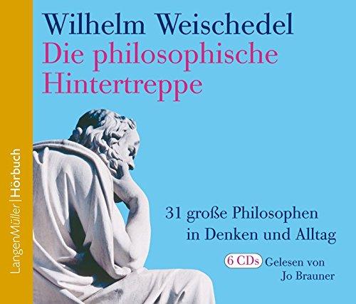 Die philosophische Hintertreppe (CD) Vol. 1-3: 31 große Philosophen in Denken und Alltag