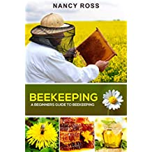 Beekeeping: A Beginners Guide To Beekeeping (English Edition)