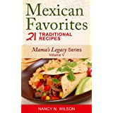 Mexican Favorites - 21 Traditional Recipes (Mama's Legacy Series Book 5) (English Edition)