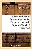 Telecharger Livres Le droit des heritiers de l assure en matiere d assurance sur la vie rapport reduction (PDF,EPUB,MOBI) gratuits en Francaise