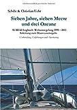 Sieben Jahre, sieben Meere und drei Ozeane: SUBEKI Logbuch Weltumsegelung 1999 – 2011 Anleitung zum Blauwassersegeln, Vorbereitung, Erfahrungen und Ausrüstung