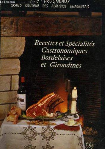 Les spécialités et recettes gastronomiques bordelaises et girondines. 195 recettes
