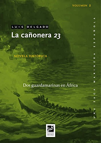 La cañonera 23: Dos guardamarinas en África (Una saga marinera española nº 2) por Luis Delgado Bañón