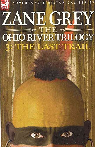 [(The Ohio River Trilogy 3 : The Last Trail)] [By (author) Zane Grey] published on (June, 2007)