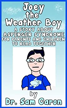 Aspergers Books For Kids: Joey The Weather Boy - A Story About Asperger Syndrome (The Dr. C & Elwood Files Book 1) (English Edition) par [Caron Ph.D., Dr. Sam]
