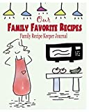 Our Family Favorite Recipes: Family Recipe Keeper Journal