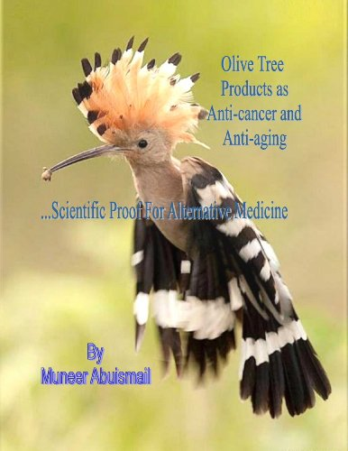 Olive Tree Products as Anti-cancer and Anti-aging...Scientific Proof For Alternative Medicine (English Edition) - Olive Leaf Oleuropein