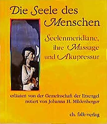 Die Seele des Menschen - Seelenmeridiane, ihre Massage und Akupressur