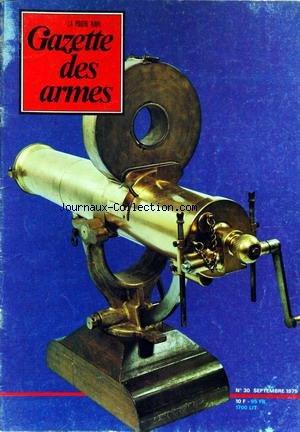 GAZETTE DES ARMES [No 30] du 01/09/1975 - LA GATLING REINVENTEE - RESTAURATION DES ARMES ANCIENNES PAR HEER - LA MITRAILLEUSE GATLING PAR BASCHUNG - UN PISTOLET A ROUET FRANCAIS PAR WEITE - AGNES DE NOBLET - 3 ARMES RARES PAR LE DR GEISZT - DES DOUILLES RECHARGEABLES POUR LE TIR AUX ARMES ANCIENNES PAR TANGUY - LES ARMES DE LA 5EME COLONNE PAR LORAIN.