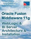 Oracle Fusion Middleware 11g Weblogic & Bi Server Architecture & Installation