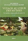 Voyages au coeur des mythes : Les mythes comme guides de notre vie