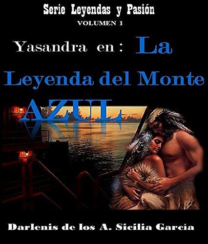 Yasandra en: LA LEYENDA DEL MONTE AZUL (Leyendas y Pasión nº 1) por Darlenis Sicilia García