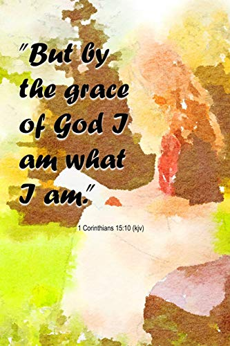 But by the grace of God I am what I am 1 Corinthians 15:10 (kjv) Christian Notebook for Women: Reflect, Pray and Journal in this Lined Notebook with Praying Woman Watercolor Cover Design Folio Dreams Folio-design