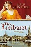 Der Leibarzt: Historischer Roman - Ralf Günther