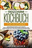 Reizdarm Kochbuch für Vegetarier: Low FODMAP vegetarisch leicht gemacht! Meine liebsten vegetarischen Reizdarm Rezepte nach dem FODMAP Konzept (inkl. wichtigen Hintergrundinformationen) - Ines Scherer, RuHe Recipes