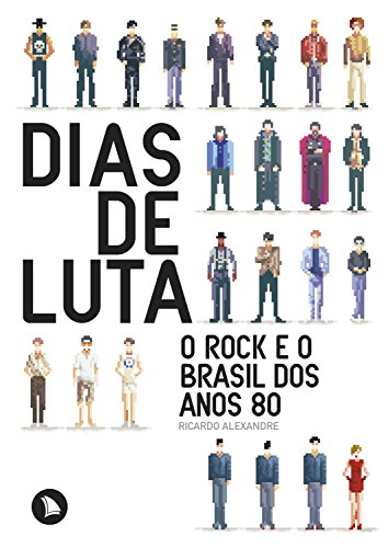 Dias de Luta: O rock e o Brasil dos anos 80 (Portuguese Edition) -
