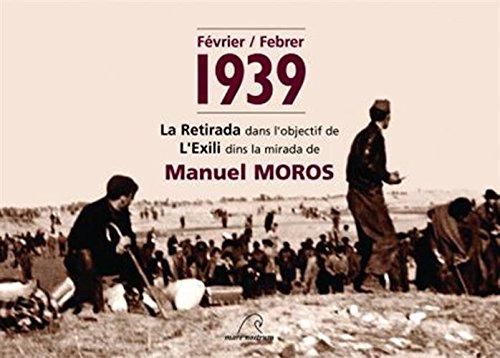 Février / Febrer 1939 : La retirada dans l'objectuf de l'exili dins la mirada de Manuel Moros