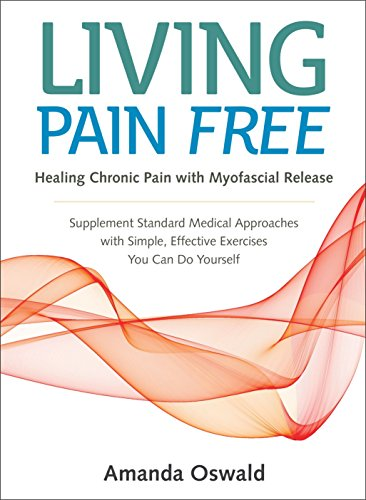 Living Pain Free: Healing Chronic Pain with Myofascial Release--Supplement Standard Medical Approaches with Simple, Effective Exercises You Can Do Yourself - Standard-roller