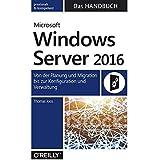 Microsoft Windows Server 2016 Das Handbuch:Von der Planung und Migration bis zur Konfiguration und Verwaltung
